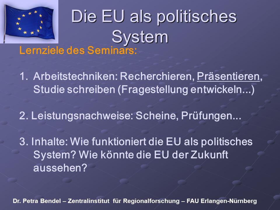 Die EU als politisches System Lernziele des Seminars: 1.Arbeitstechniken: Recherchieren, Präsentieren, Studie schreiben (Fragestellung entwickeln...)