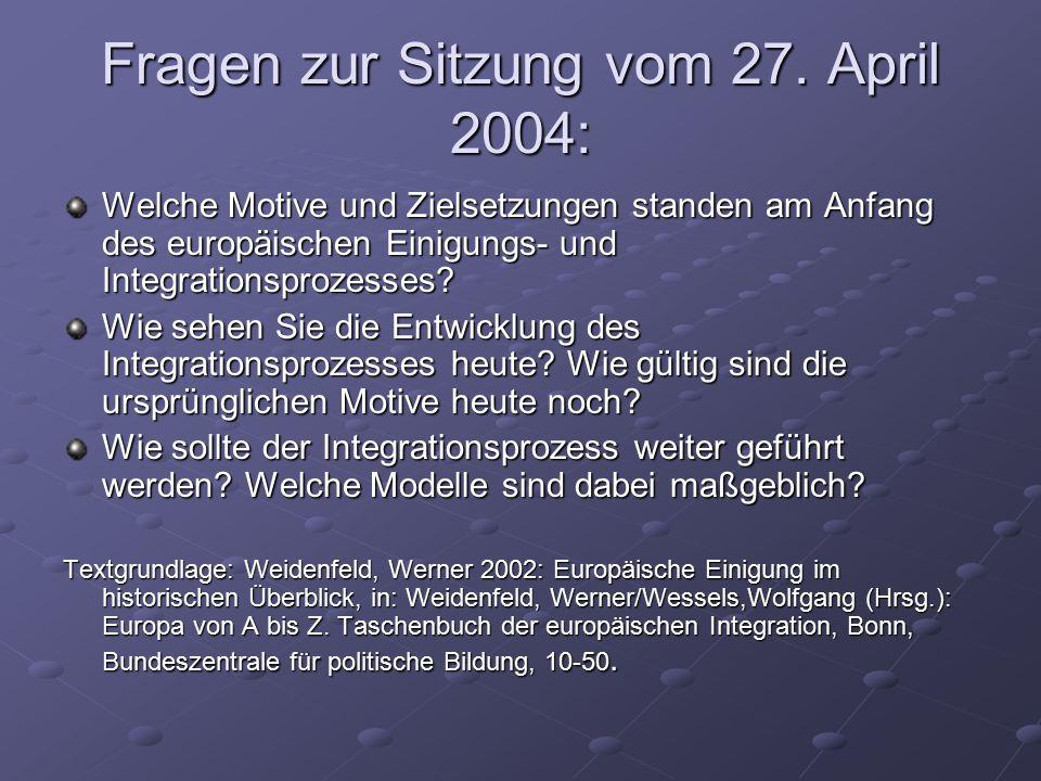Fragen zur Sitzung vom 27. April 2004: Welche Motive und Zielsetzungen standen am Anfang des europäischen Einigungs- und Integrationsprozesses? Wie se