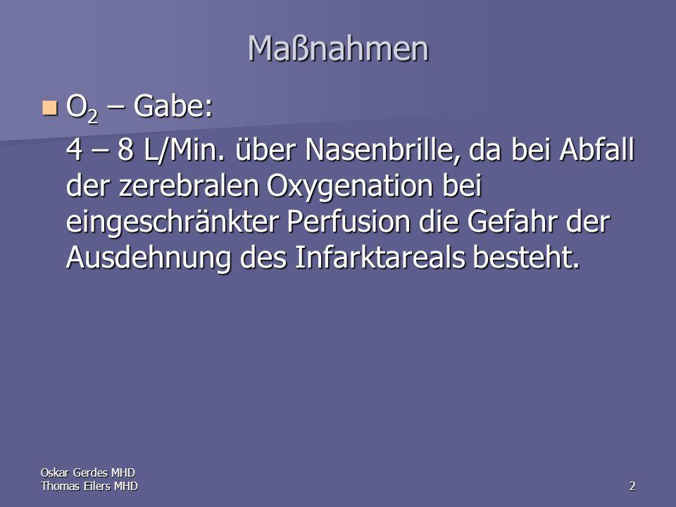 Oskar Gerdes MHD Thomas Eilers MHD2 Maßnahmen O 2 – Gabe: O 2 – Gabe: 4 – 8 L/Min.
