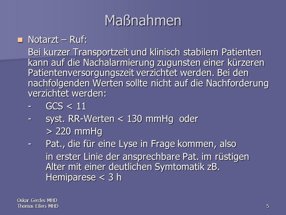 Oskar Gerdes MHD Thomas Eilers MHD5 Maßnahmen Notarzt – Ruf: Notarzt – Ruf: Bei kurzer Transportzeit und klinisch stabilem Patienten kann auf die Nachalarmierung zugunsten einer kürzeren Patientenversorgungszeit verzichtet werden.