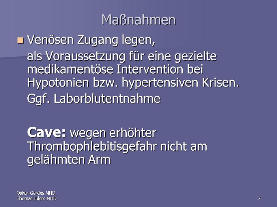 Oskar Gerdes MHD Thomas Eilers MHD7 Maßnahmen Venösen Zugang legen, Venösen Zugang legen, als Voraussetzung für eine gezielte medikamentöse Intervention bei Hypotonien bzw.