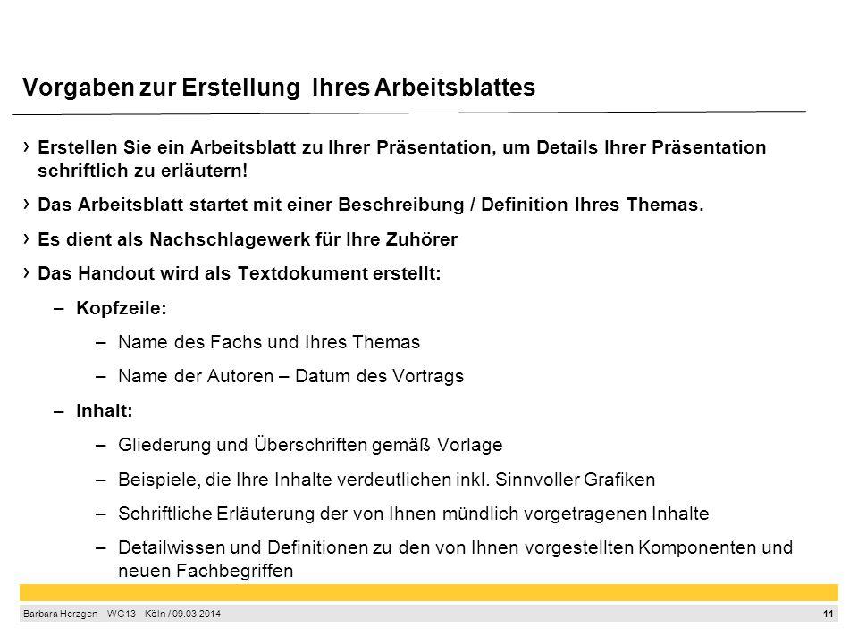 11 Barbara Herzgen  WG13  Köln / 09.03.2014 Erstellen Sie ein Arbeitsblatt zu Ihrer Präsentation, um Details Ihrer Präsentation schriftlich zu erl