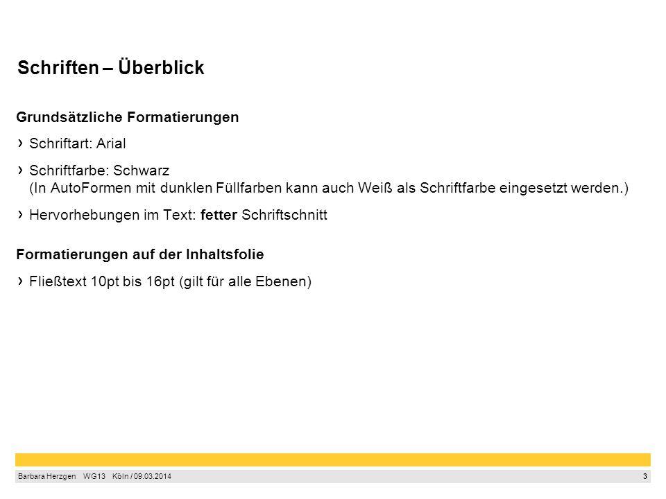 3 Barbara Herzgen  WG13  Köln / 09.03.2014 Schriften – Überblick Grundsätzliche Formatierungen Schriftart: Arial Schriftfarbe: Schwarz (In AutoFor