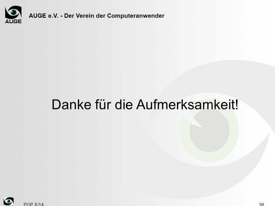 AUGE e.V. - Der Verein der Computeranwender 38 Danke für die Aufmerksamkeit! PGP X/14
