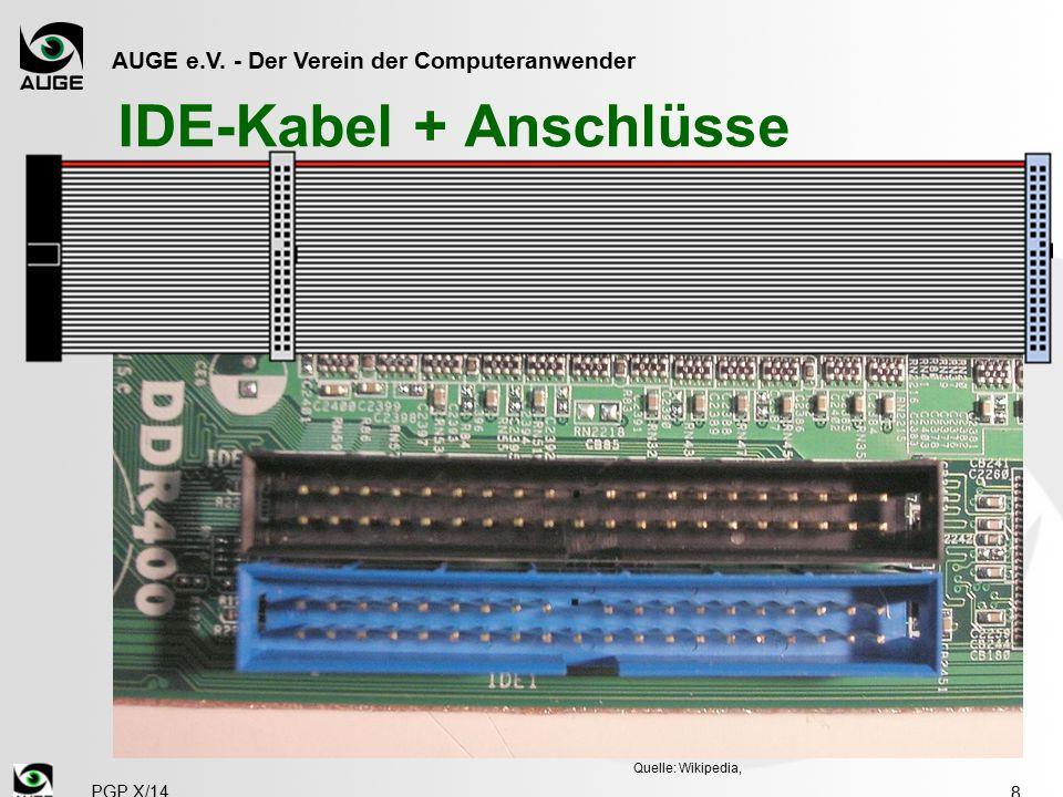 AUGE e.V. - Der Verein der Computeranwender IDE-Kabel + Anschlüsse 8 Quelle: Wikipedia, PGP X/14