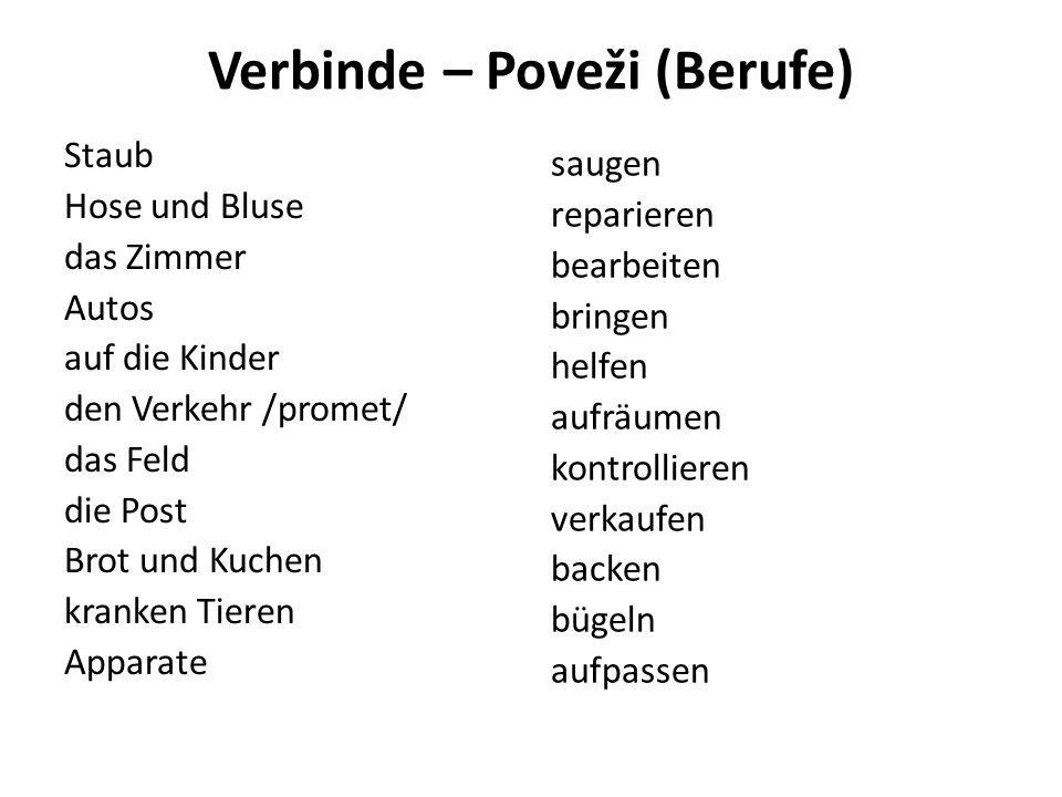 Verbinde – Poveži (Berufe) Staub Hose und Bluse das Zimmer Autos auf die Kinder den Verkehr /promet/ das Feld die Post Brot und Kuchen kranken Tieren