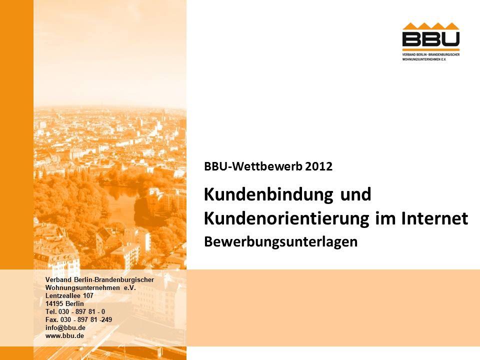2 BBU-Wettbewerb 2012: Kundengewinnung und Kundenbindung im Internet| Bewerbungsunterlagen Kundengewinnung und Kundenbindung im Internet Fokus Internet Für Kundengewinnung und Kundenbindung nutzt die Wohnungswirtschaft längst auch das Internet.