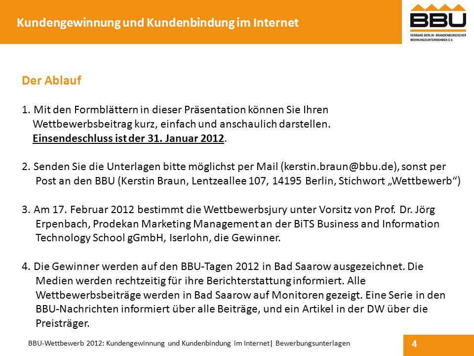 4 BBU-Wettbewerb 2012: Kundengewinnung und Kundenbindung im Internet  Bewerbungsunterlagen Der Ablauf 1. Mit den Formblättern in dieser Präsentation k