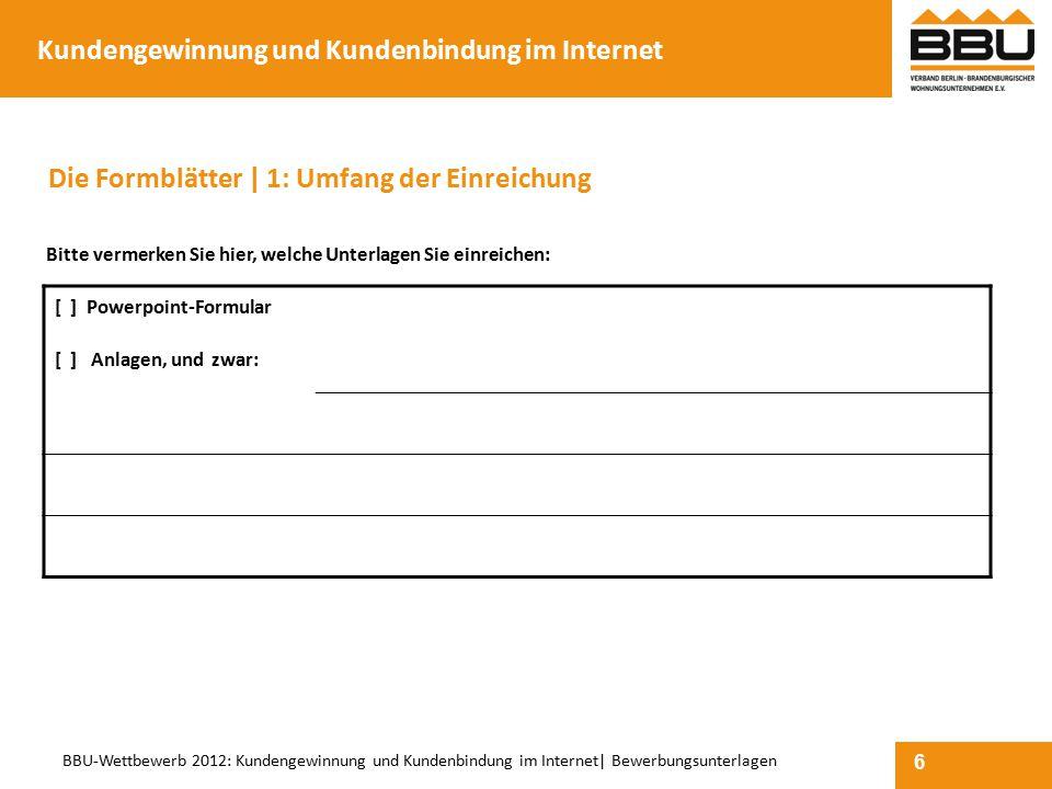 6 BBU-Wettbewerb 2012: Kundengewinnung und Kundenbindung im Internet| Bewerbungsunterlagen Bitte vermerken Sie hier, welche Unterlagen Sie einreichen: