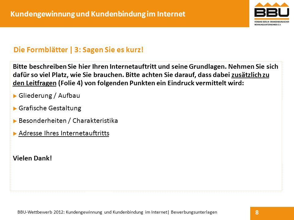 8 BBU-Wettbewerb 2012: Kundengewinnung und Kundenbindung im Internet  Bewerbungsunterlagen Die Formblätter   3: Sagen Sie es kurz! Bitte beschreiben S