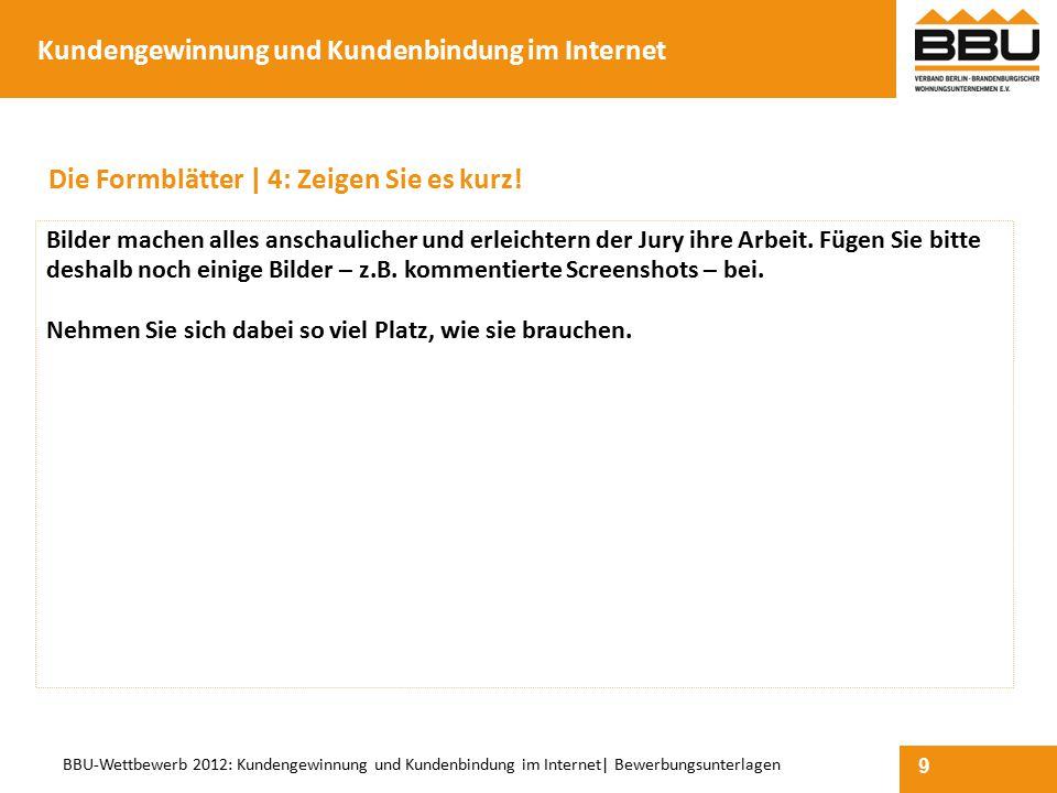 9 BBU-Wettbewerb 2012: Kundengewinnung und Kundenbindung im Internet  Bewerbungsunterlagen Die Formblätter   4: Zeigen Sie es kurz! Bilder machen alle