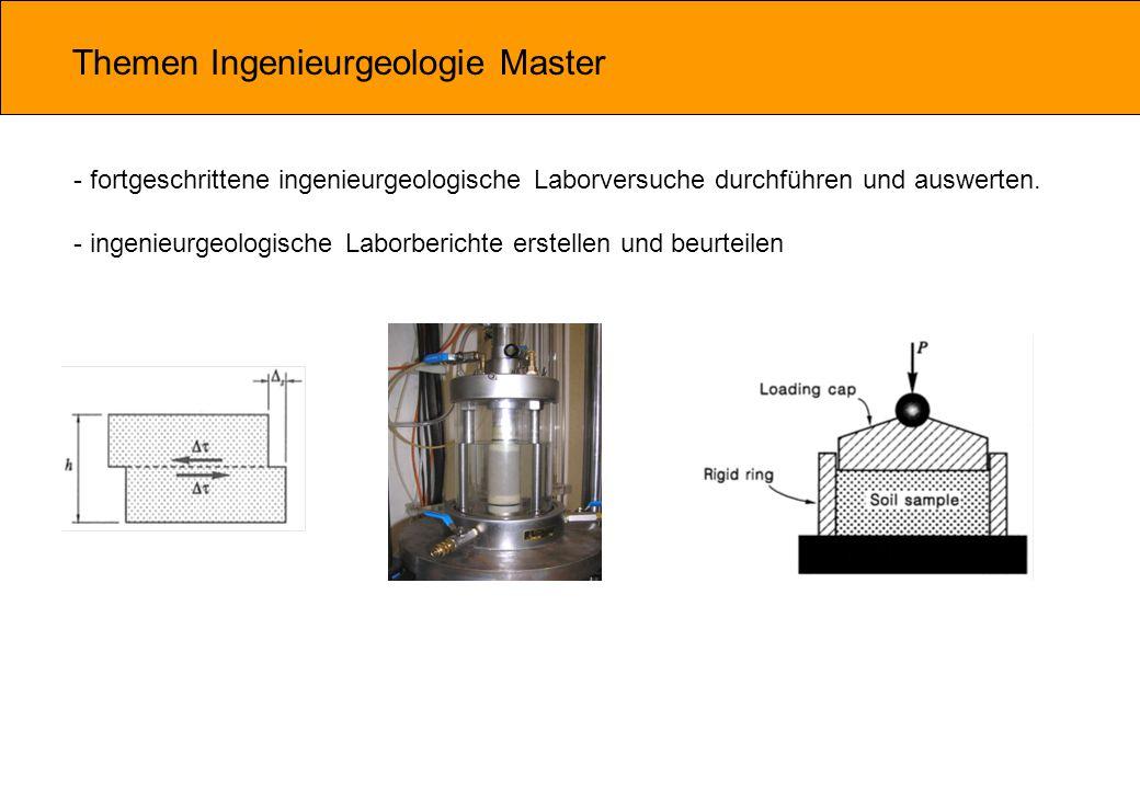 Themen Ingenieurgeologie Master - fortgeschrittene ingenieurgeologische Laborversuche durchführen und auswerten. - ingenieurgeologische Laborberichte