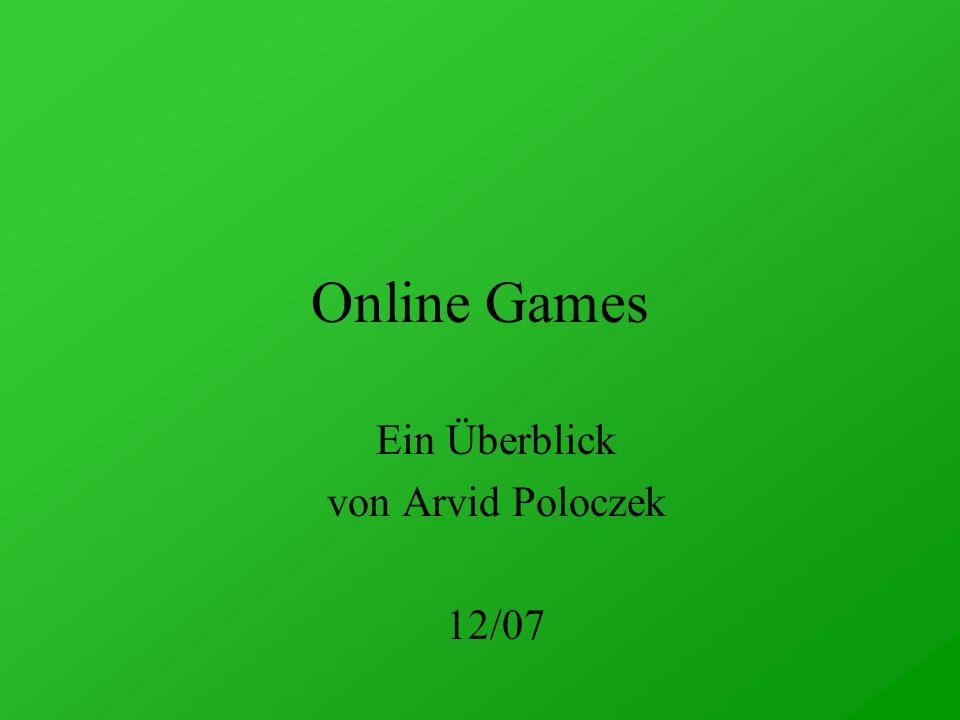 Online Games Ein Überblick von Arvid Poloczek 12/07