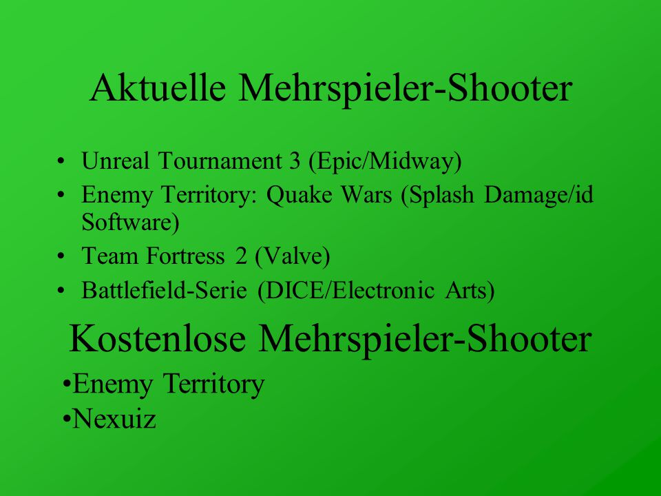 Aktuelle Mehrspieler-Shooter Unreal Tournament 3 (Epic/Midway) Enemy Territory: Quake Wars (Splash Damage/id Software) Team Fortress 2 (Valve) Battlefield-Serie (DICE/Electronic Arts) Kostenlose Mehrspieler-Shooter Enemy Territory Nexuiz
