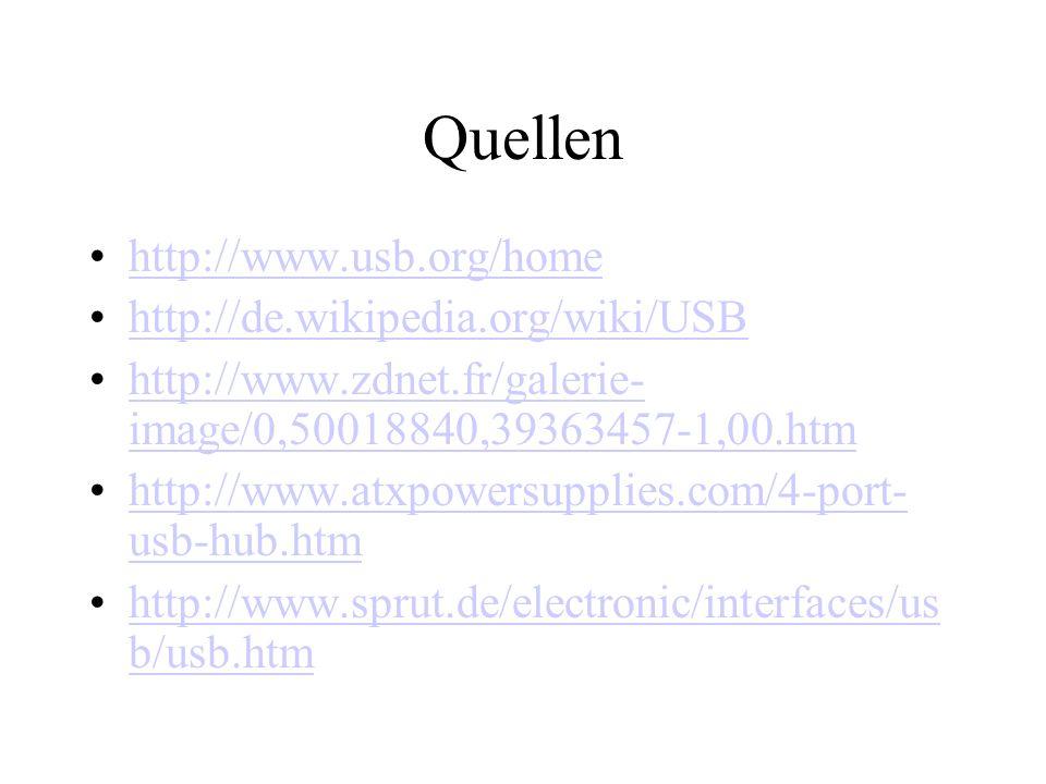 Quellen http://www.usb.org/home http://de.wikipedia.org/wiki/USB http://www.zdnet.fr/galerie- image/0,50018840,39363457-1,00.htmhttp://www.zdnet.fr/ga