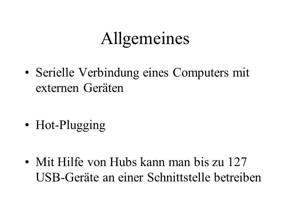 Allgemeines Serielle Verbindung eines Computers mit externen Geräten Hot-Plugging Mit Hilfe von Hubs kann man bis zu 127 USB-Geräte an einer Schnittst