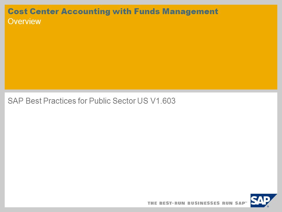 Cost Center Accounting with Funds Management Overview SAP Best Practices for Public Sector US V1.603