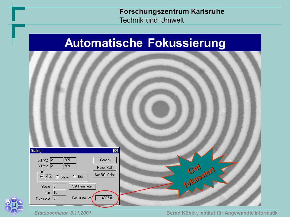 Forschungszentrum Karlsruhe Technik und Umwelt Bernd Köhler, Institut für Angewandte InformatikStatusseminar, 8.11.2001 Gut fokussiert Automatische Fokussierung