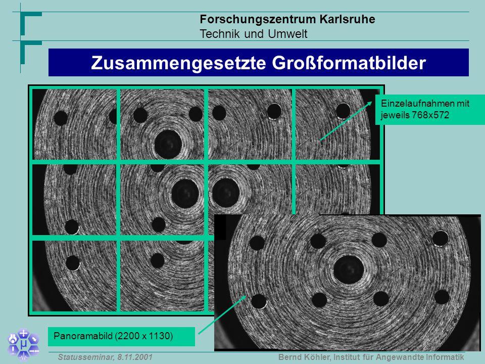 Forschungszentrum Karlsruhe Technik und Umwelt Bernd Köhler, Institut für Angewandte InformatikStatusseminar, 8.11.2001 Einzelaufnahmen mit jeweils 768x572 Panoramabild (2200 x 1130) Zusammengesetzte Großformatbilder