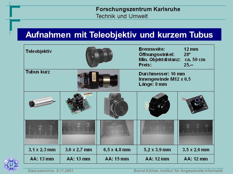 Forschungszentrum Karlsruhe Technik und Umwelt Bernd Köhler, Institut für Angewandte InformatikStatusseminar, 8.11.2001 Aufnahmen mit Teleobjektiv und kurzem Tubus