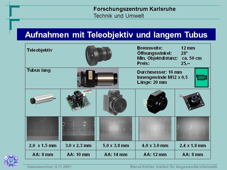 Forschungszentrum Karlsruhe Technik und Umwelt Bernd Köhler, Institut für Angewandte InformatikStatusseminar, 8.11.2001 Aufnahmen mit Teleobjektiv und langem Tubus