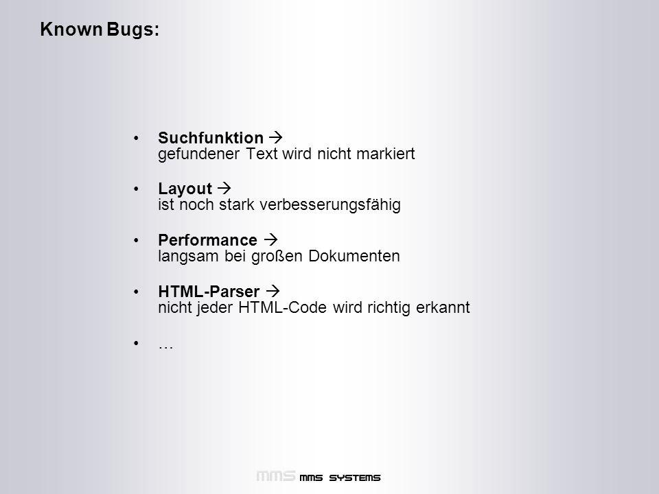 Known Bugs: Suchfunktion  gefundener Text wird nicht markiert Layout  ist noch stark verbesserungsfähig Performance  langsam bei großen Dokumenten HTML-Parser  nicht jeder HTML-Code wird richtig erkannt …