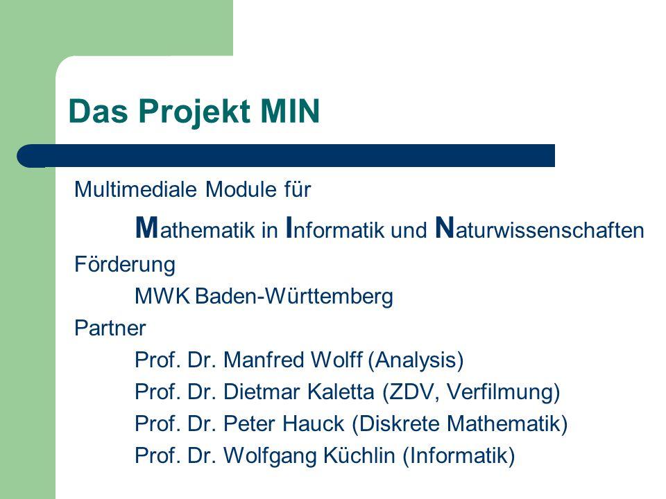 Das Projekt MIN Multimediale Module für M athematik in I nformatik und N aturwissenschaften Förderung MWK Baden-Württemberg Partner Prof.