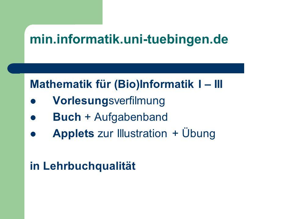 min.informatik.uni-tuebingen.de Mathematik für (Bio)Informatik I – III Vorlesungsverfilmung Buch + Aufgabenband Applets zur Illustration + Übung in Lehrbuchqualität