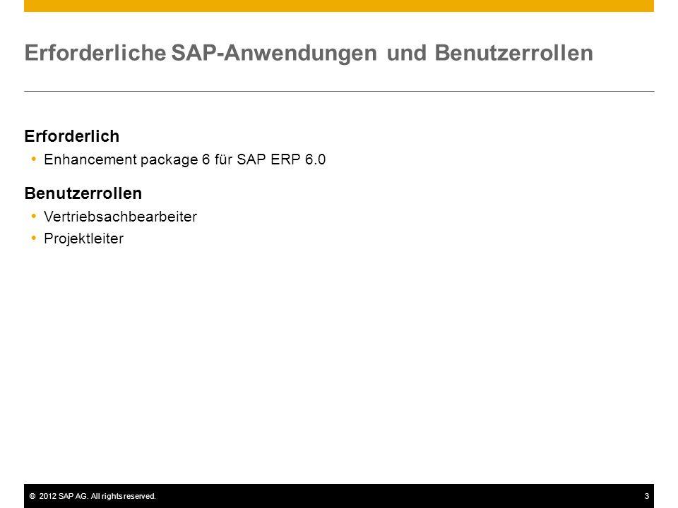 ©2012 SAP AG. All rights reserved.3 Erforderliche SAP-Anwendungen und Benutzerrollen Erforderlich  Enhancement package 6 für SAP ERP 6.0 Benutzerroll