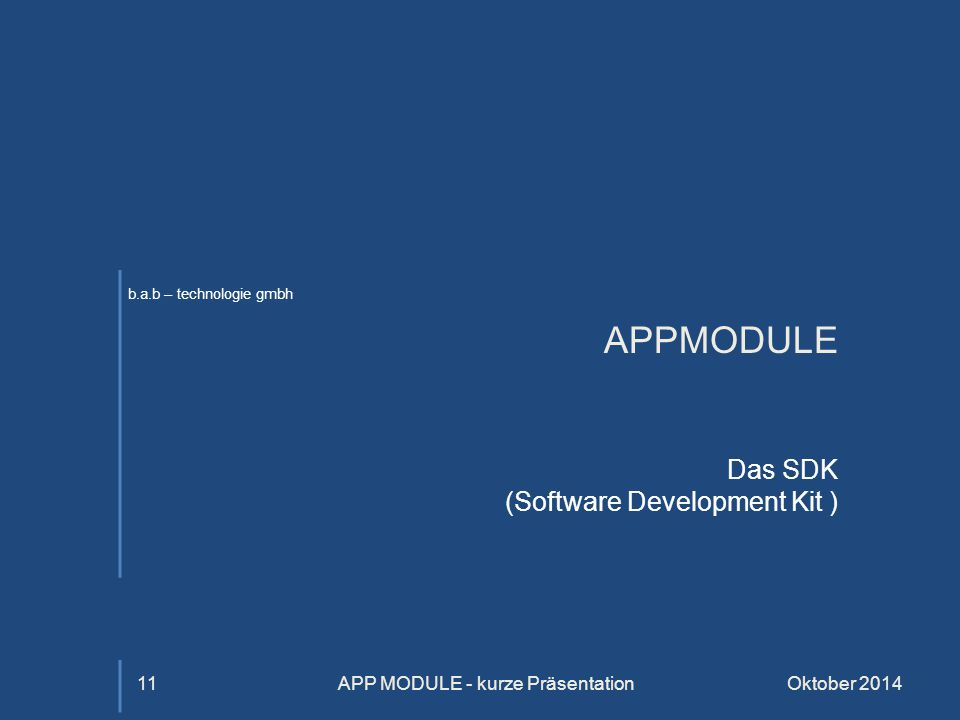 b.a.b – technologie gmbh APPMODULE Das SDK (Software Development Kit ) Oktober 2014APP MODULE - kurze Präsentation11