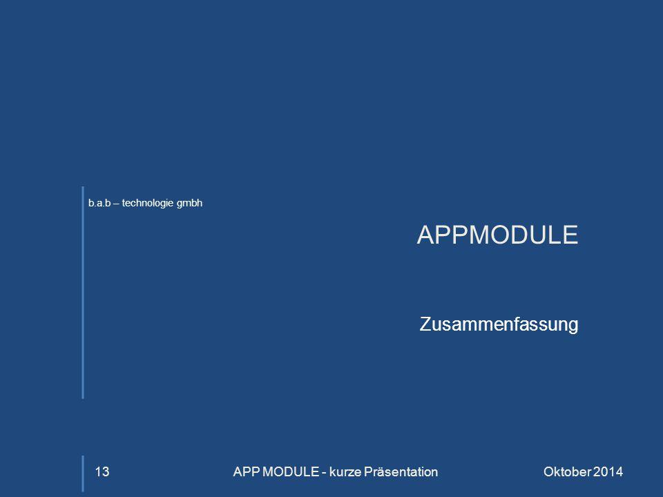 b.a.b – technologie gmbh APPMODULE Zusammenfassung Oktober 2014APP MODULE - kurze Präsentation13