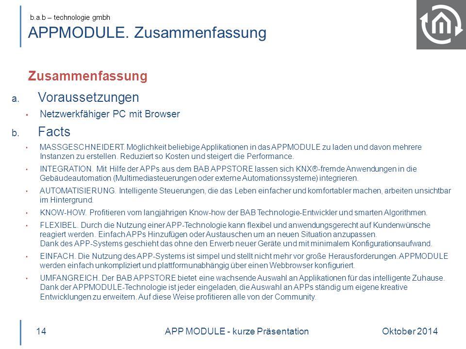 b.a.b – technologie gmbh APPMODULE. Zusammenfassung Oktober 201414 a. Voraussetzungen Netzwerkfähiger PC mit Browser b. Facts MASSGESCHNEIDERT. Möglic