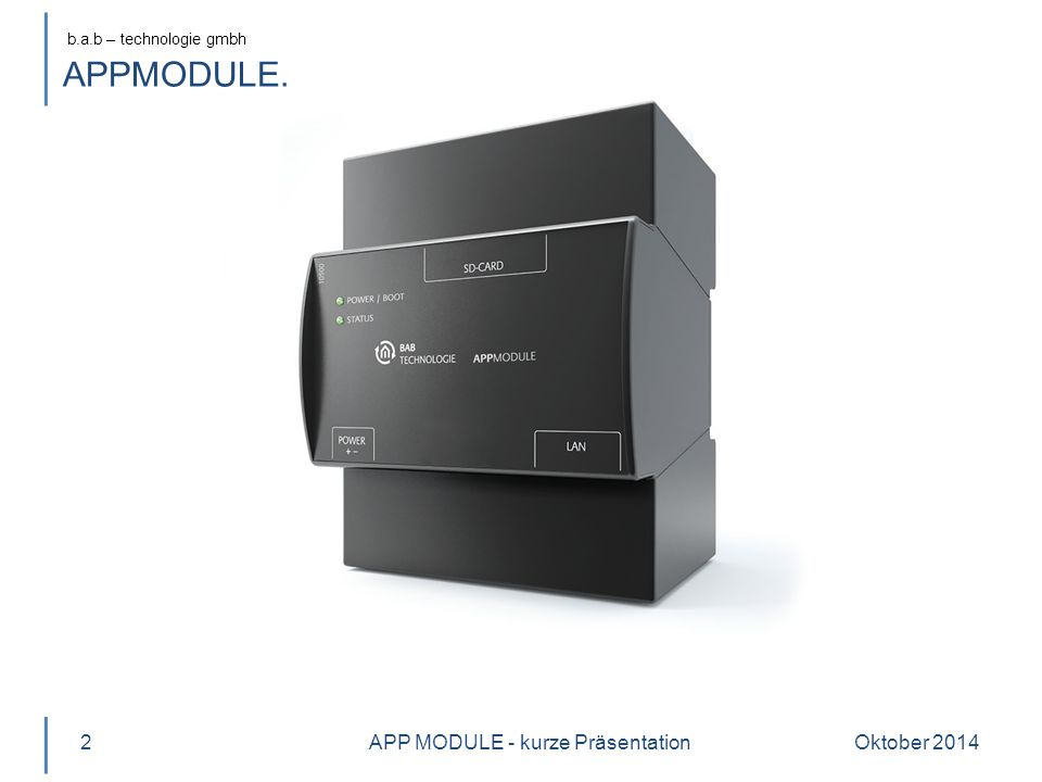 b.a.b – technologie gmbh Oktober 20143 Produktname CUBEVISION MODULE Varianten 10560 KNX/TP 13560 EnOcean APP MODULE - kurze Präsentation APPMODULE.