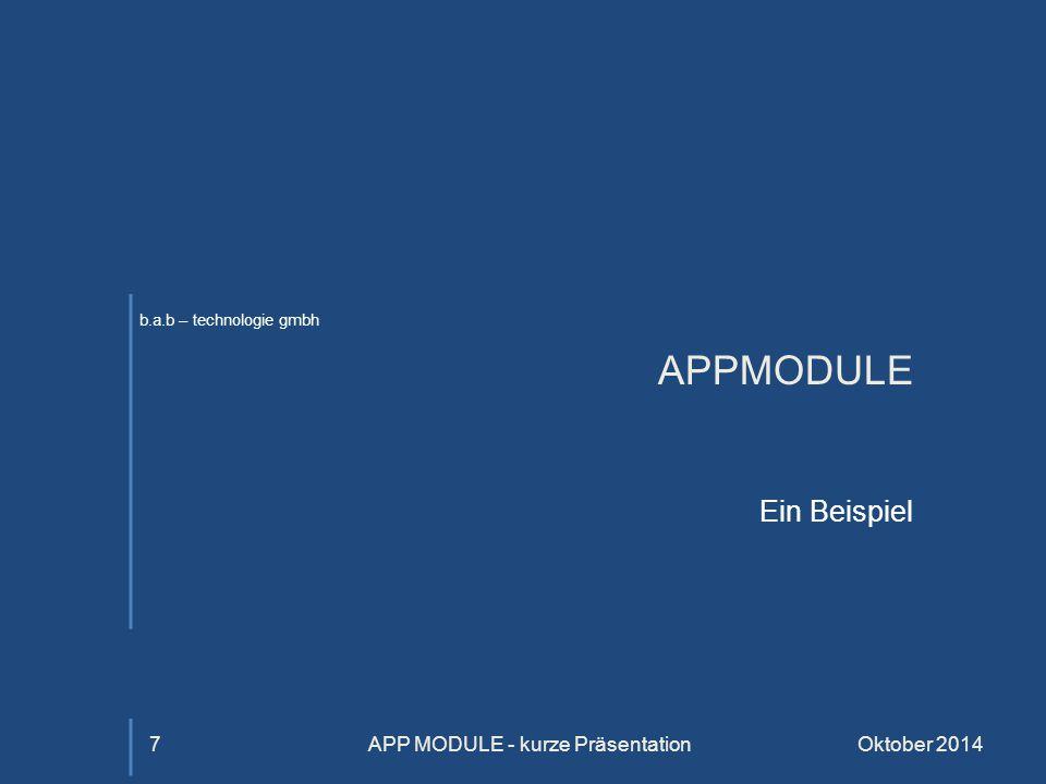 b.a.b – technologie gmbh APPMODULE. Ein Beispiel. Oktober 2014APP MODULE - kurze Präsentation8
