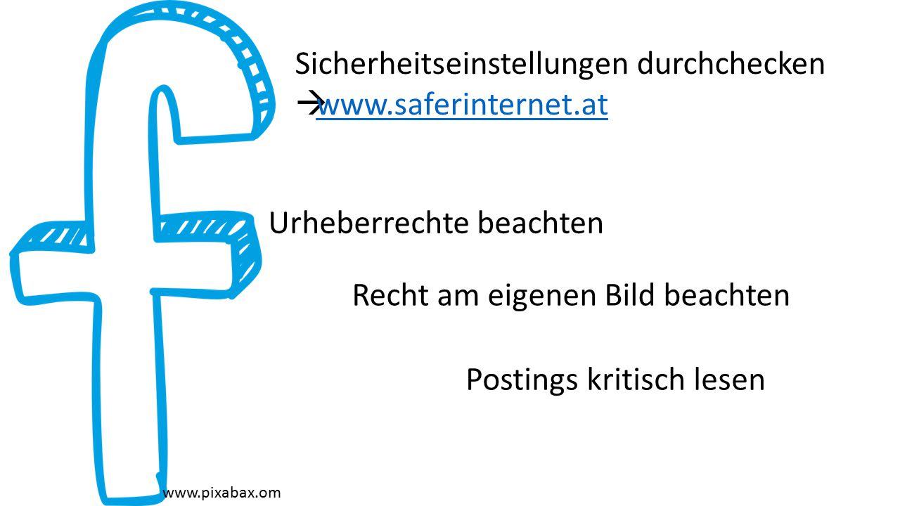 www.pixabax.om Sicherheitseinstellungen durchchecken  www.saferinternet.at www.saferinternet.at Postings kritisch lesen Urheberrechte beachten Recht am eigenen Bild beachten