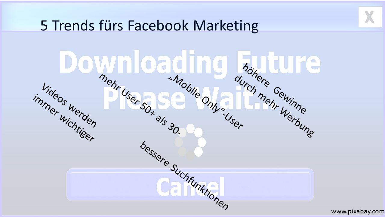 """www.pixabay.com 5 Trends fürs Facebook Marketing Videos werden immer wichtiger mehr User 50+ als 30-""""Mobile Only -User höhere Gewinne durch mehr Werbung bessere Suchfunktionen"""