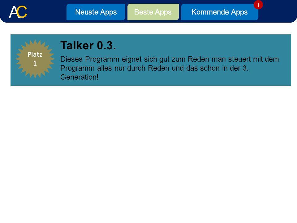 Neuste AppsBeste AppsKommende Apps Talker 0.3. Platz 1 Dieses Programm eignet sich gut zum Reden man steuert mit dem Programm alles nur durch Reden un