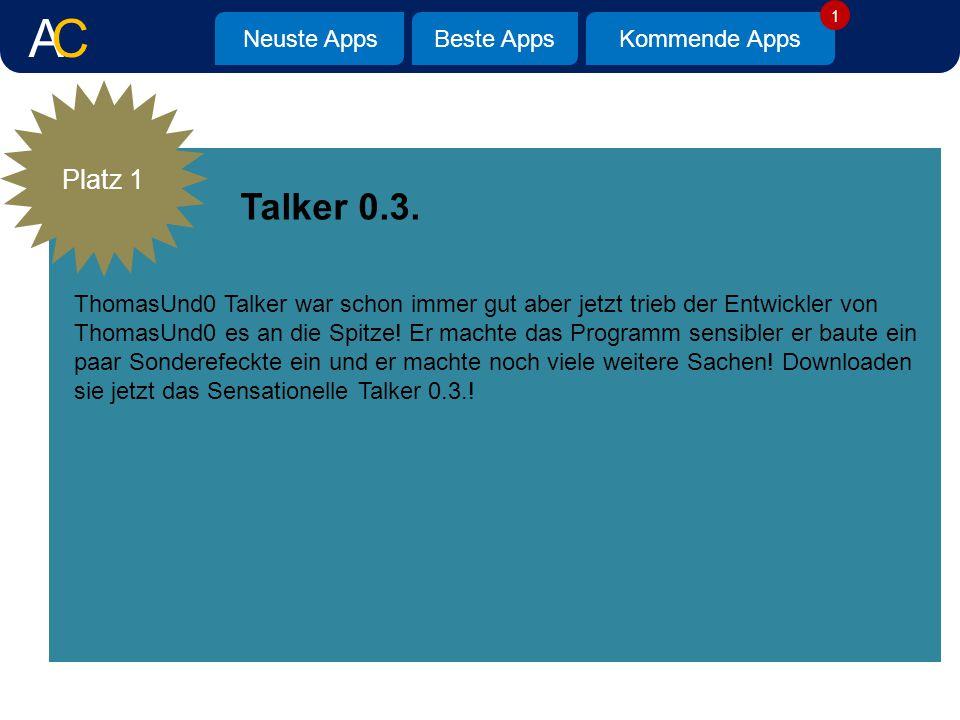 Neuste AppsBeste AppsKommende Apps Talker 0.3. Platz 1 ThomasUnd0 Talker war schon immer gut aber jetzt trieb der Entwickler von ThomasUnd0 es an die