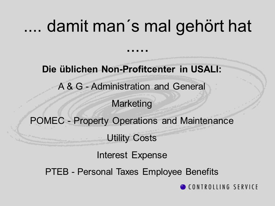 .... damit man´s mal gehört hat..... Die üblichen Non-Profitcenter in USALI: A & G - Administration and General Marketing POMEC - Property Operations
