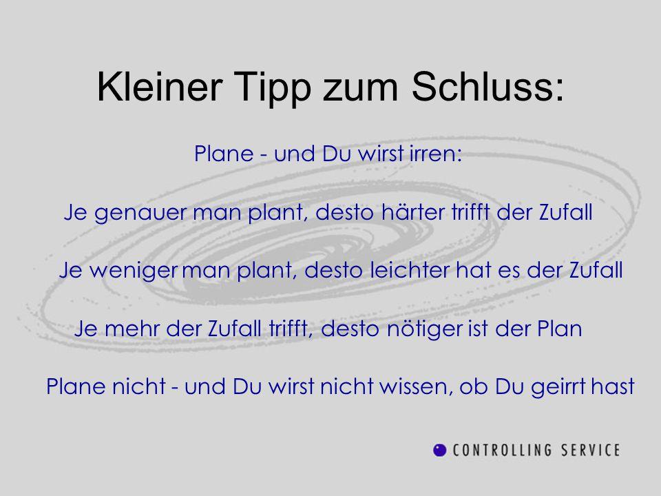 Kleiner Tipp zum Schluss: Plane - und Du wirst irren: Je genauer man plant, desto härter trifft der Zufall Je weniger man plant, desto leichter hat es