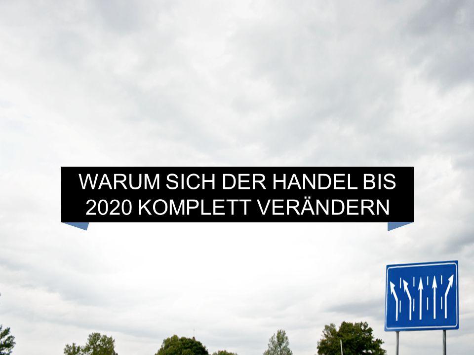 WARUM SICH DER HANDEL BIS 2020 KOMPLETT VERÄNDERN WIRD
