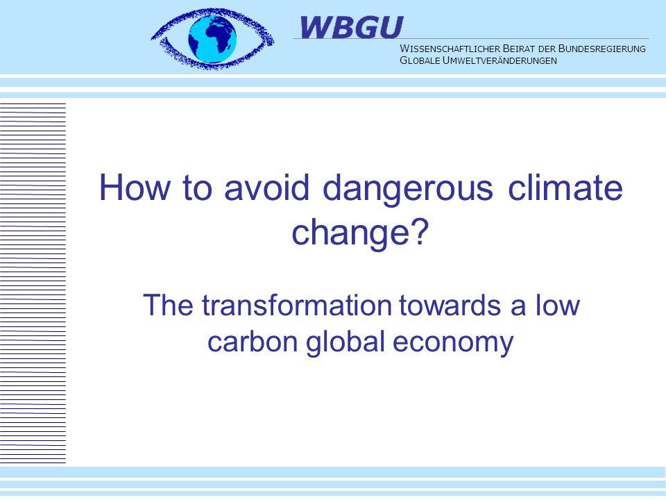 40 W ISSENSCHAFTLICHER B EIRAT DER B UNDESREGIERUNG G LOBALE U MWELTVERÄNDERUNGEN How to avoid dangerous climate change? The transformation towards a