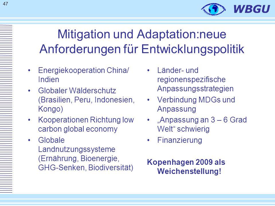 """47 Mitigation und Adaptation:neue Anforderungen für Entwicklungspolitik Energiekooperation China/ Indien Globaler Wälderschutz (Brasilien, Peru, Indonesien, Kongo) Kooperationen Richtung low carbon global economy Globale Landnutzungssysteme (Ernährung, Bioenergie, GHG-Senken, Biodiversität) Länder- und regionenspezifische Anpassungsstrategien Verbindung MDGs und Anpassung """"Anpassung an 3 – 6 Grad Welt schwierig Finanzierung Kopenhagen 2009 als Weichenstellung!"""