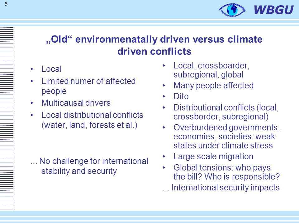 """5 """"Old"""" environmenatally driven versus climate driven conflicts Local Limited numer of affected people Multicausal drivers Local distributional confli"""