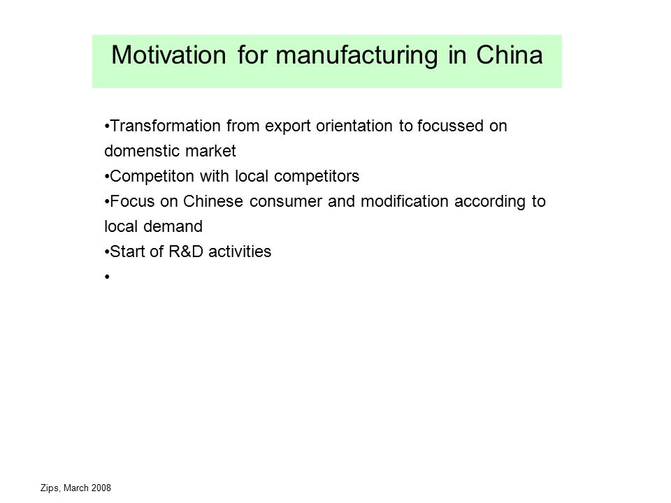 Motivation for manufacturing in China Transformation from export orientation to focussed on domenstic market Competiton with local competitors Focus on Chinese consumer and modification according to local demand Start of R&D activities