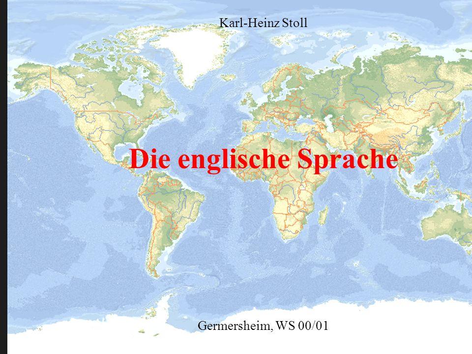 Die englische Sprache Germersheim, WS 00/01 Karl-Heinz Stoll