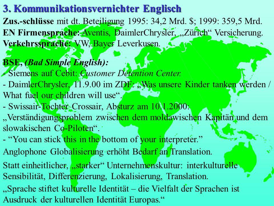 3. Kommunikationsvernichter Englisch Zus.-schlüsse mit dt. Beteiligung 1995: 34,2 Mrd. $; 1999: 359,5 Mrd. EN Firmensprache: Aventis, DaimlerChrysler,