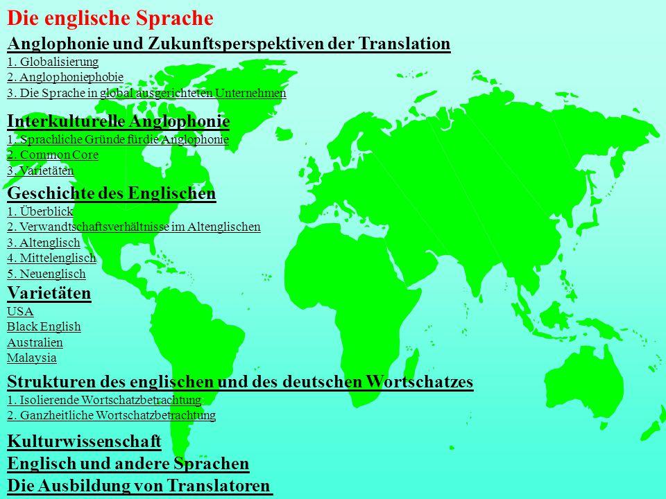 Die englische Sprache Interkulturelle Anglophonie 1. Sprachliche Gründe fürdie Anglophonie 2. Common Core 3. Varietäten Geschichte des Englischen 1. Ü