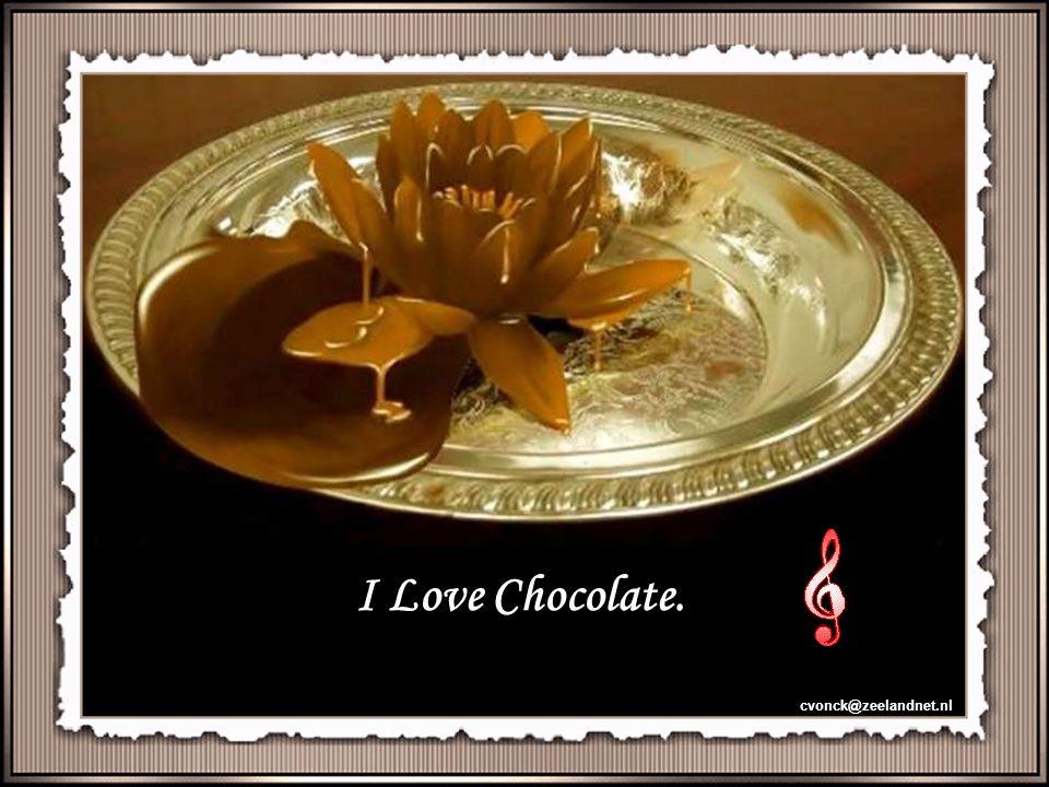 I Love Chocolate. cvonck@zeelandnet.nl
