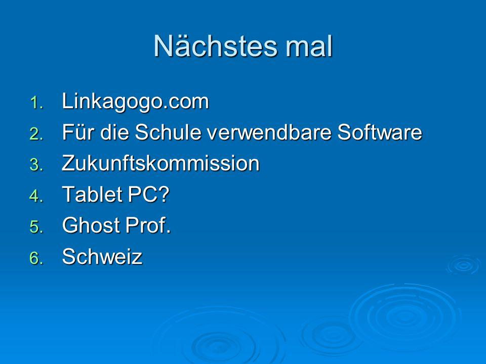 Nächstes mal 1.Linkagogo.com 2. Für die Schule verwendbare Software 3.